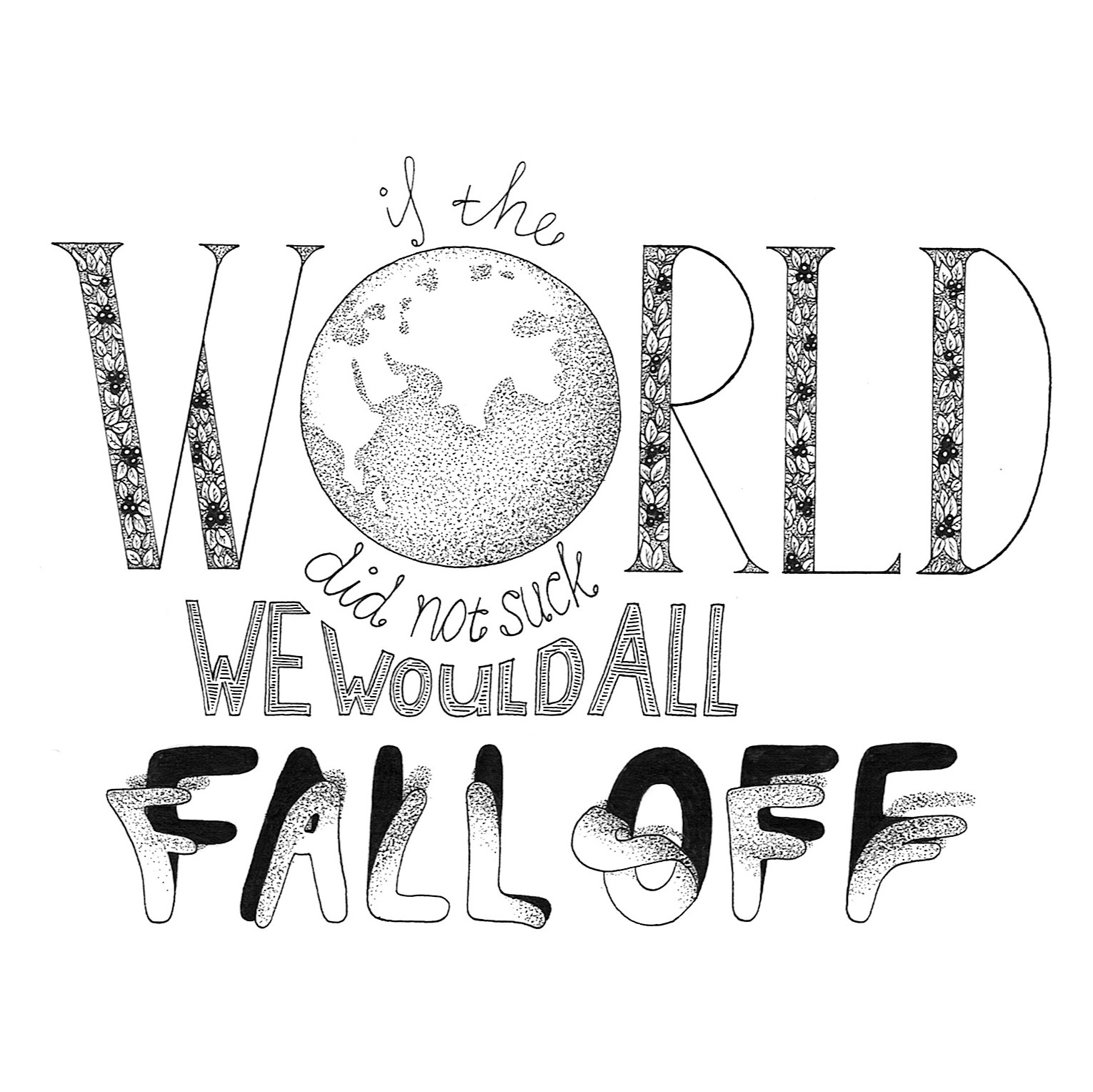 Illustrated quote 'If the world did not suck, we would all fall off'